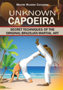 UNKNOWN CAPOEIRA:Volume I -secret Techniques of the Original Brazilian Martial Art